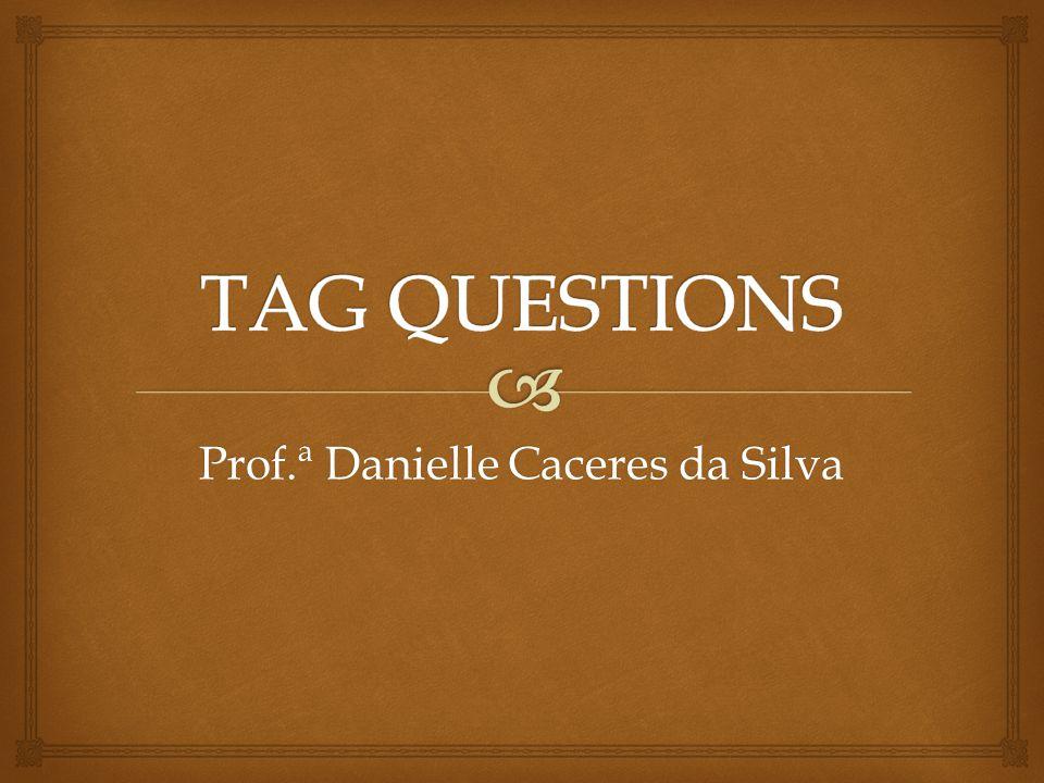 São pequenas perguntas que vêm no final da frase com o intuito de questionar ou confirmar algo.