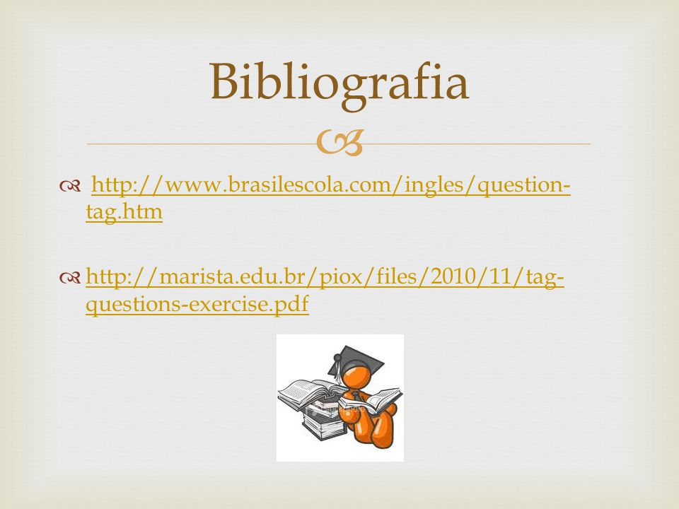 http://www.brasilescola.com/ingles/question- tag.htmhttp://www.brasilescola.com/ingles/question- tag.htm http://marista.edu.br/piox/files/2010/11/tag- questions-exercise.pdf http://marista.edu.br/piox/files/2010/11/tag- questions-exercise.pdf Bibliografia