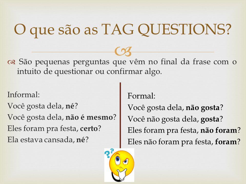 1º As Tag Questions sempre devem vir após a vígula.