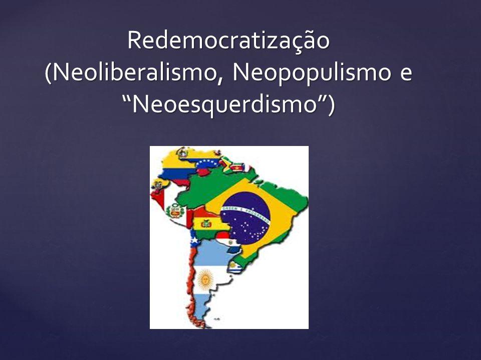 Redemocratização (Neoliberalismo, Neopopulismo e Neoesquerdismo)