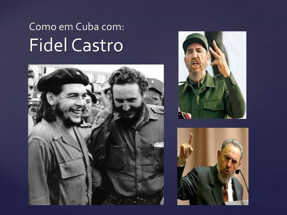 Como em Cuba com: Fidel Castro