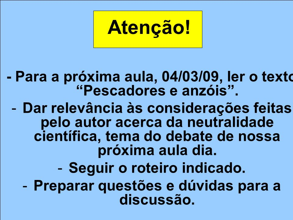 Atenção! - Para a próxima aula, 04/03/09, ler o texto Pescadores e anzóis. -Dar relevância às considerações feitas pelo autor acerca da neutralidade c