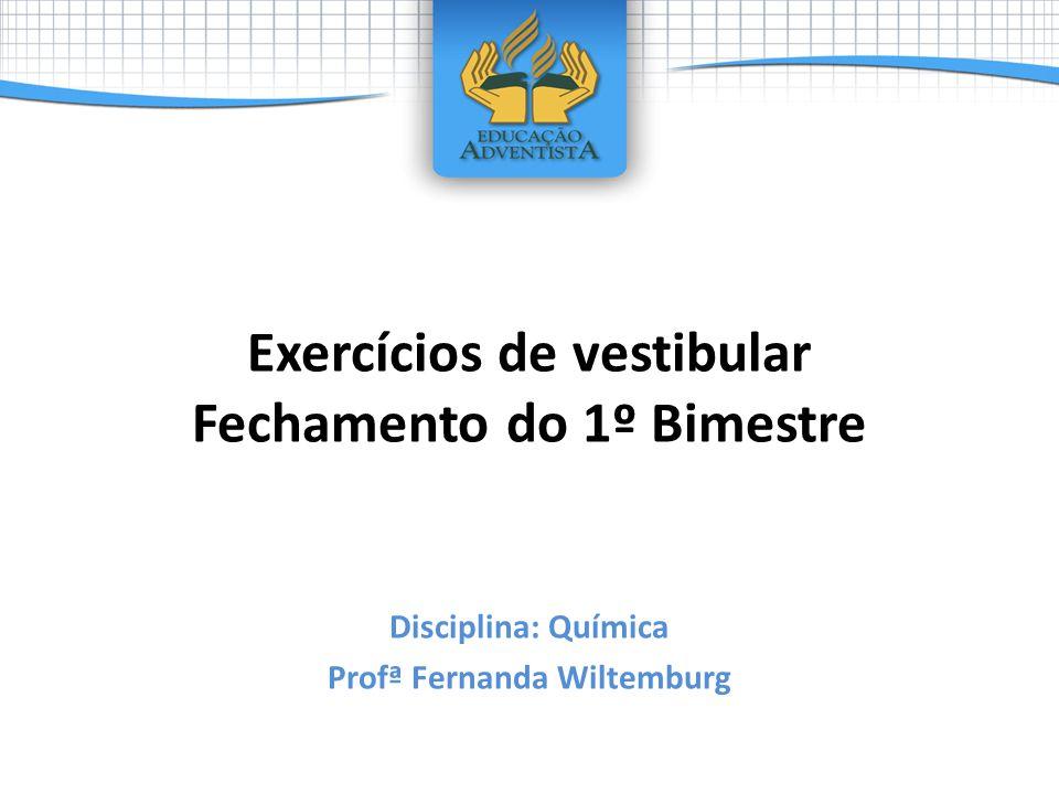 Exercícios de vestibular Fechamento do 1º Bimestre Disciplina: Química Profª Fernanda Wiltemburg