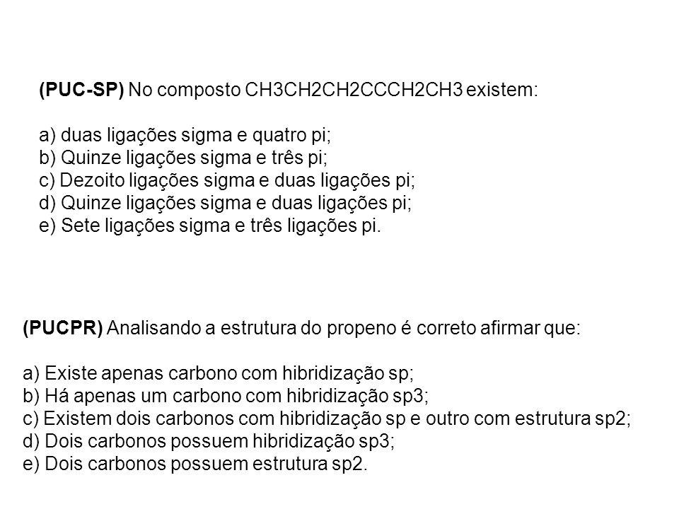 (PUC-SP) No composto CH3CH2CH2CCCH2CH3 existem: a) duas ligações sigma e quatro pi; b) Quinze ligações sigma e três pi; c) Dezoito ligações sigma e du