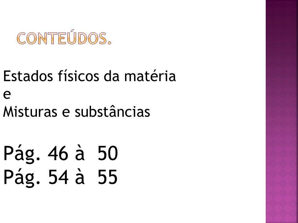 Substância Substância = Material formado por um tipo único de moléculas, as quais apresentam propriedades constantes.
