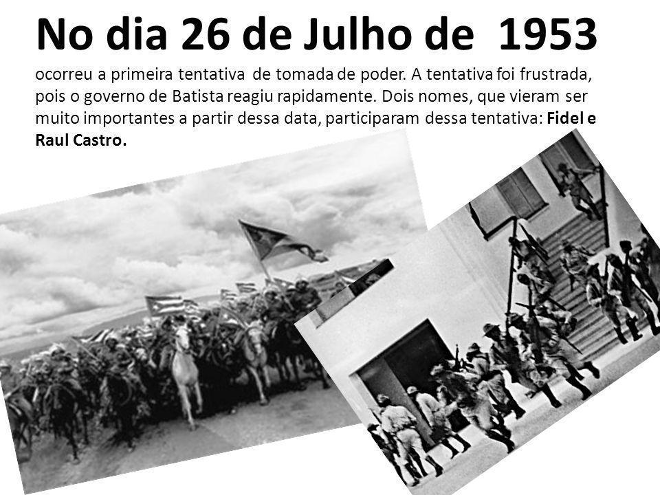 No dia 26 de Julho de 1953 ocorreu a primeira tentativa de tomada de poder. A tentativa foi frustrada, pois o governo de Batista reagiu rapidamente. D