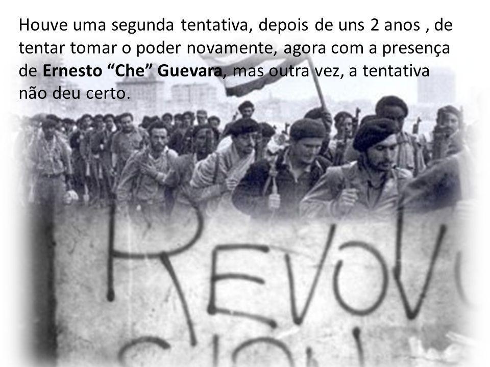 Houve uma segunda tentativa, depois de uns 2 anos, de tentar tomar o poder novamente, agora com a presença de Ernesto Che Guevara, mas outra vez, a te