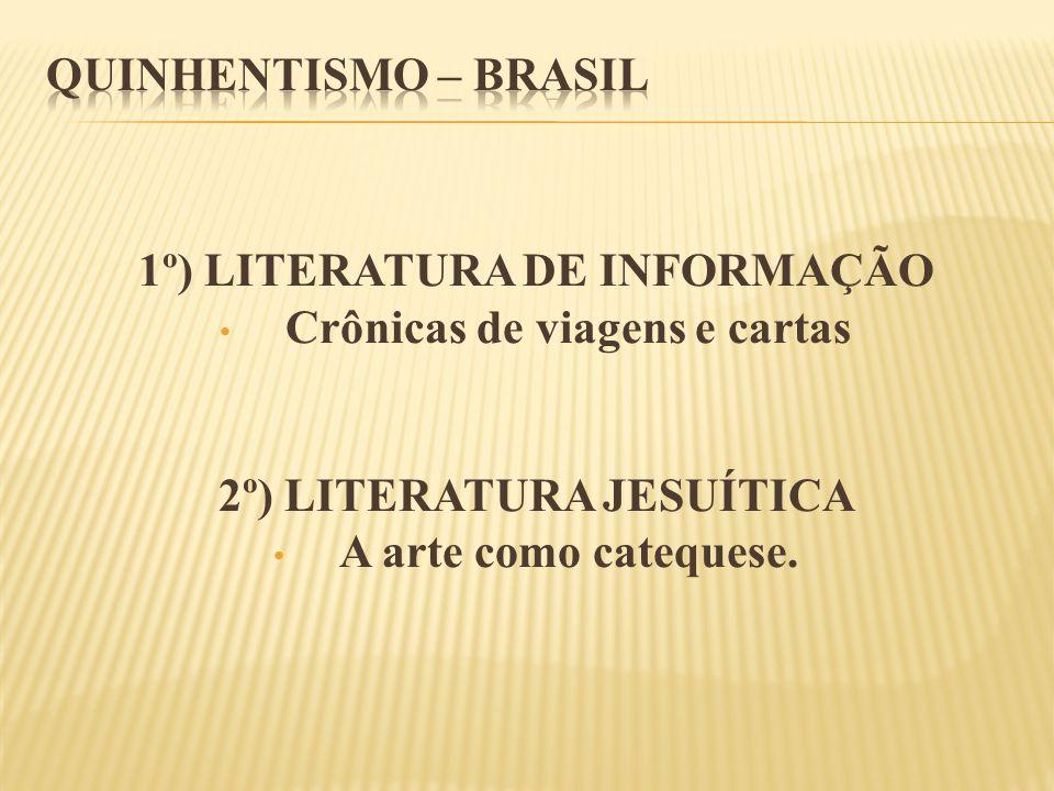 1º) LITERATURA DE INFORMAÇÃO Crônicas de viagens e cartas 2º) LITERATURA JESUÍTICA A arte como catequese.