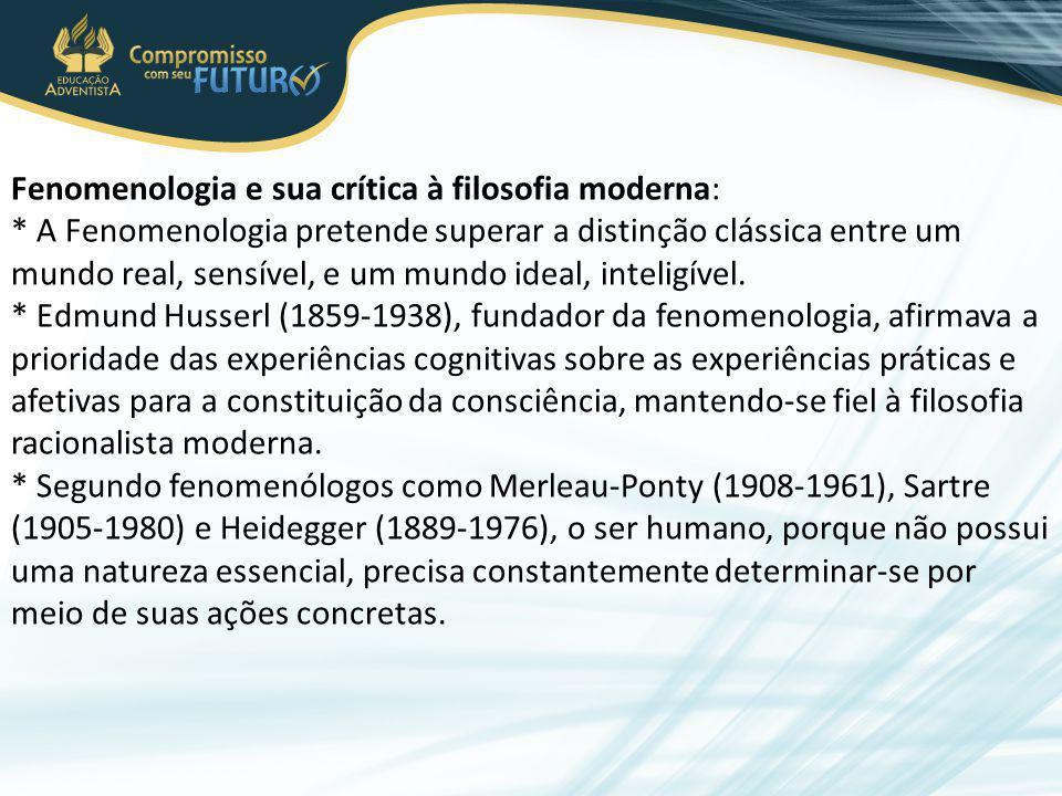 Fenomenologia e sua crítica à filosofia moderna: * A Fenomenologia pretende superar a distinção clássica entre um mundo real, sensível, e um mundo ide