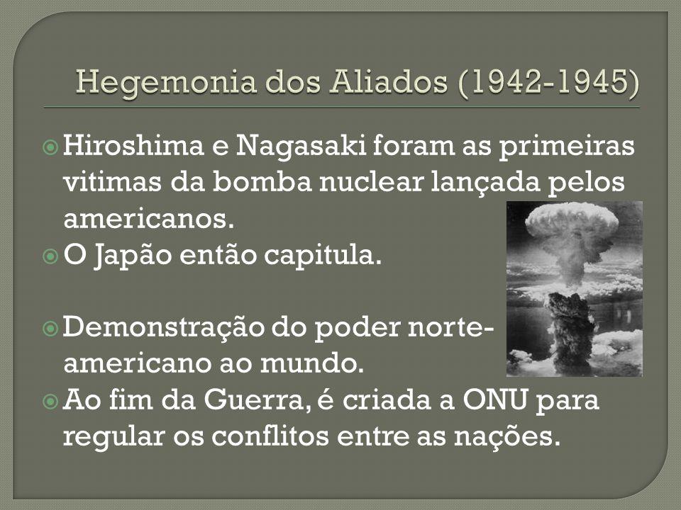 Hiroshima e Nagasaki foram as primeiras vitimas da bomba nuclear lançada pelos americanos. O Japão então capitula. Demonstração do poder norte- americ