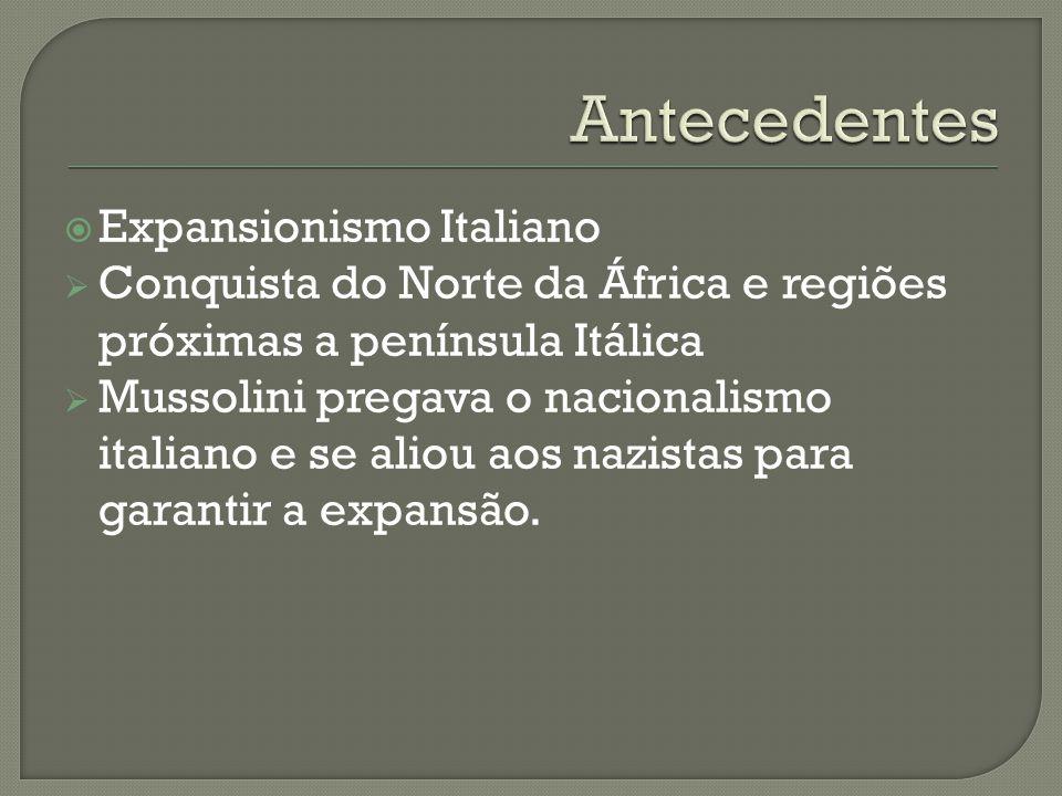 Expansionismo Italiano Conquista do Norte da África e regiões próximas a península Itálica Mussolini pregava o nacionalismo italiano e se aliou aos na