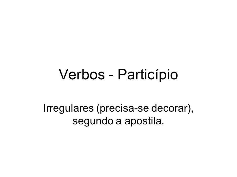 Verbos - Particípio Irregulares (precisa-se decorar), segundo a apostila.