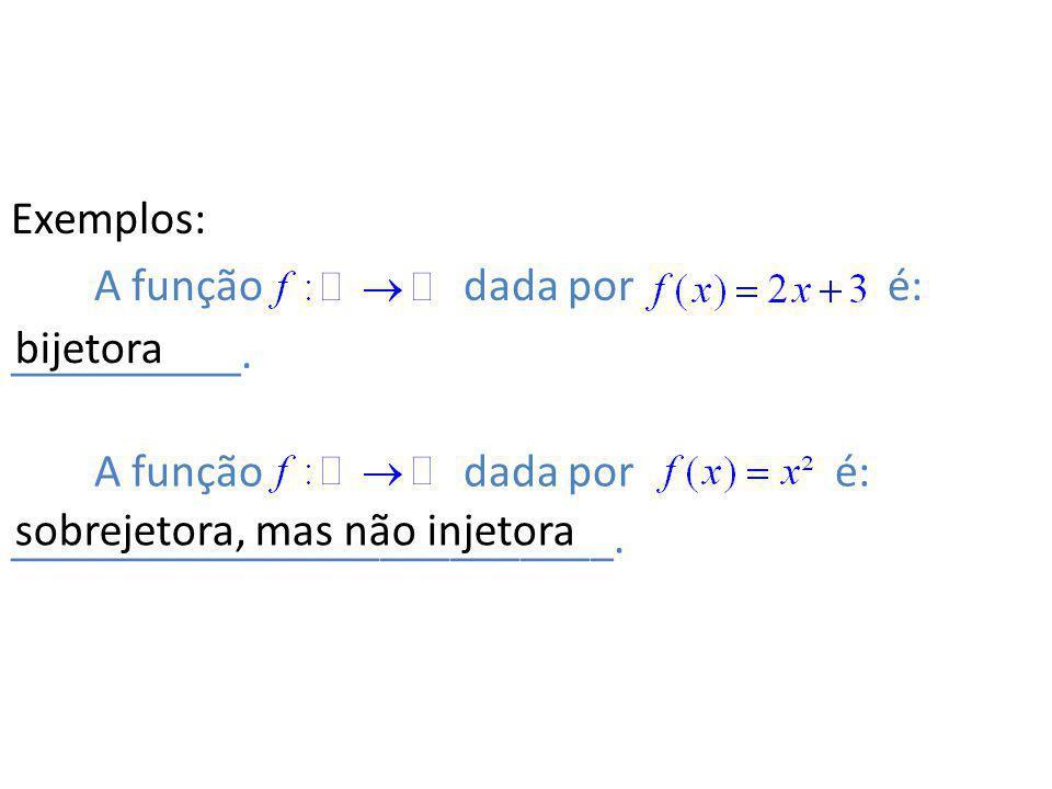 Exemplos: A função dada por é: __________. A função dada por é: __________________________. bijetora sobrejetora, mas não injetora