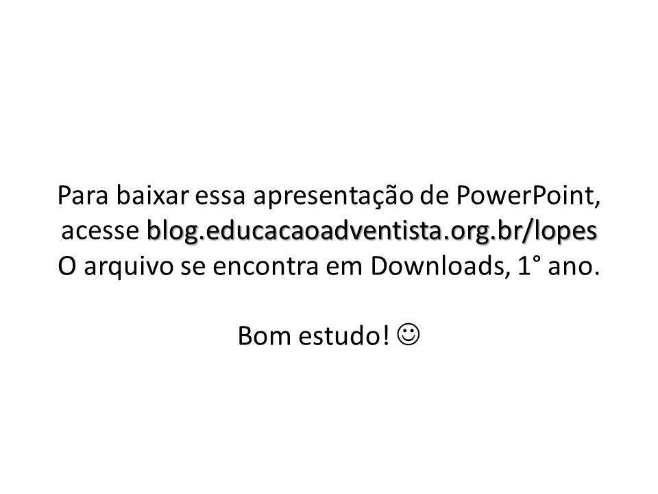 blog.educacaoadventista.org.br/lopes Para baixar essa apresentação de PowerPoint, acesse blog.educacaoadventista.org.br/lopes O arquivo se encontra em