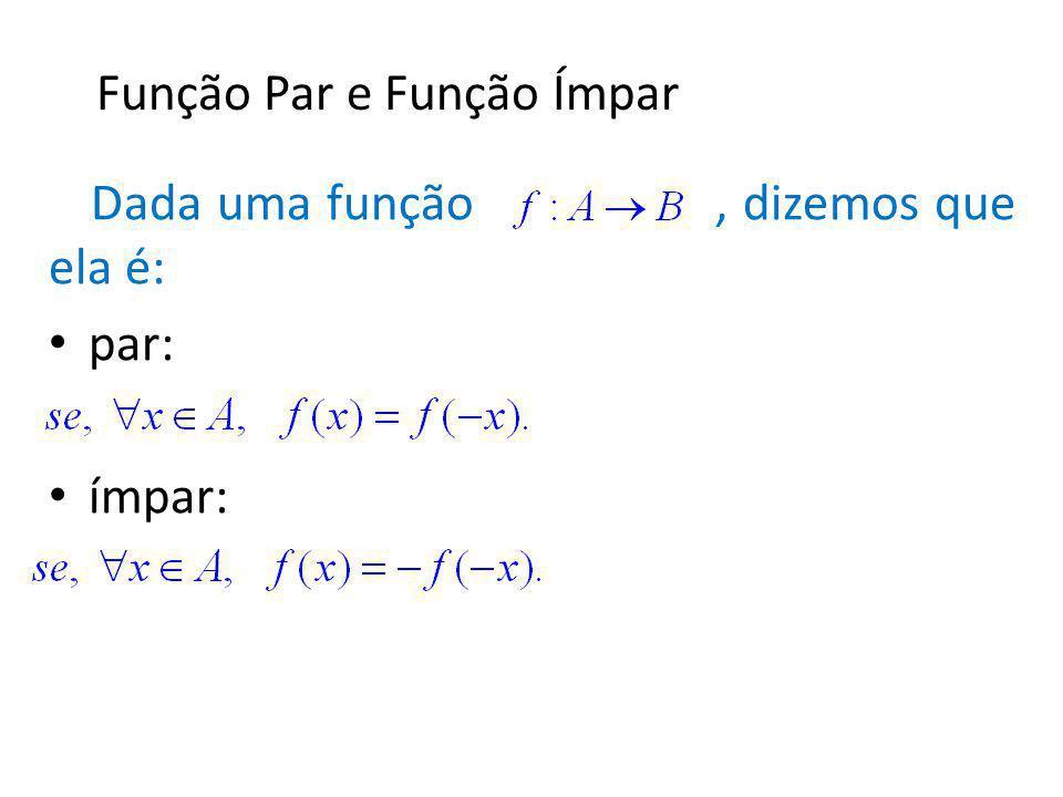 Dada uma função, dizemos que ela é: par: ímpar: Função Par e Função Ímpar