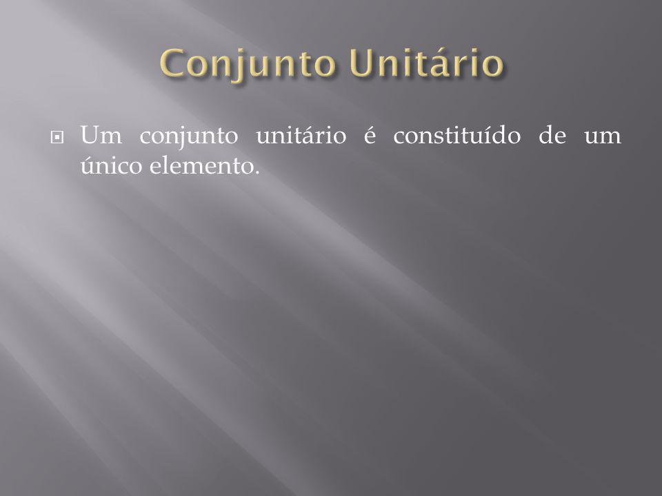 Um conjunto unitário é constituído de um único elemento.