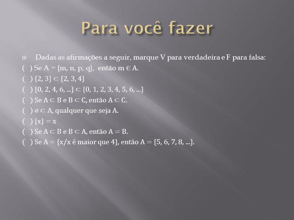 Dadas as afirmações a seguir, marque V para verdadeira e F para falsa: ( ) Se A = {m, n, p, q}, então m A. ( ) {2, 3} {2, 3, 4} ( ) {0, 2, 4, 6,...} {