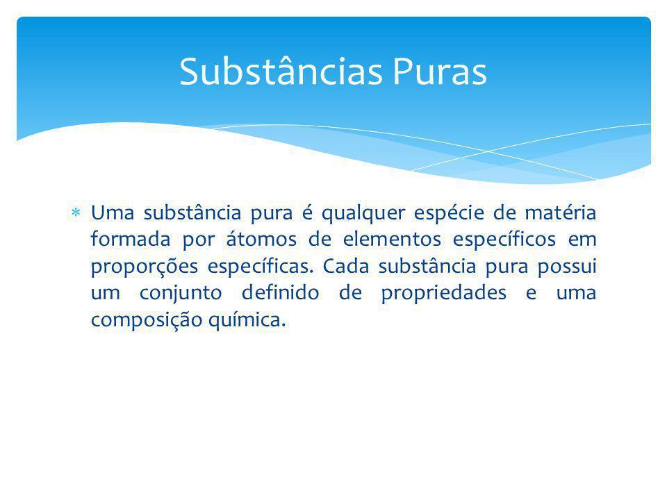 Uma substância pura é qualquer espécie de matéria formada por átomos de elementos específicos em proporções específicas. Cada substância pura possui u