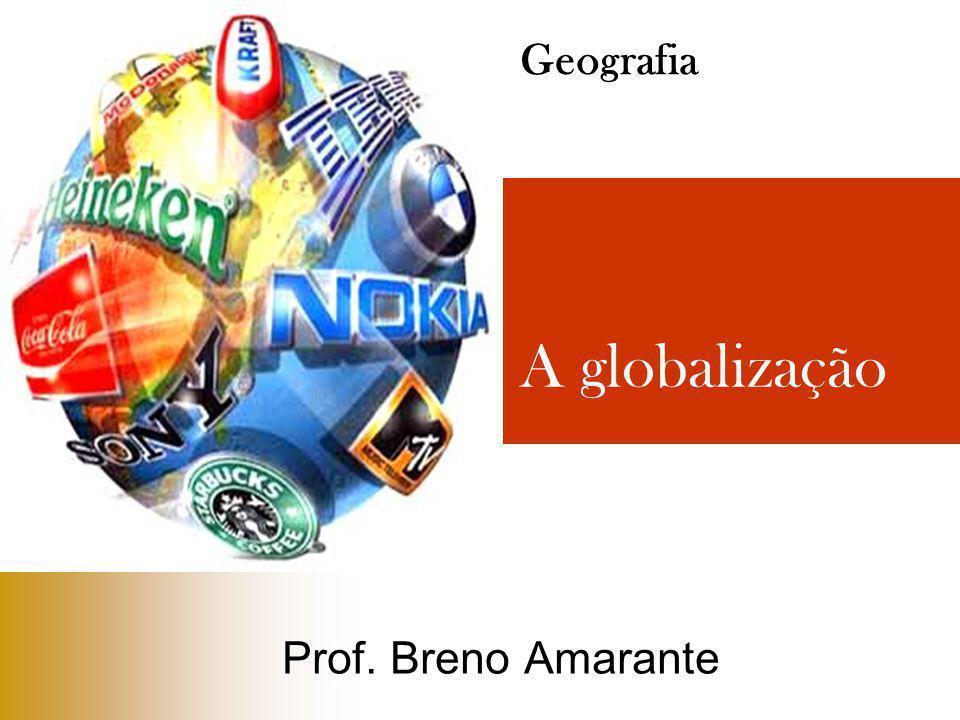 A globalização Prof. Breno Amarante Geografia