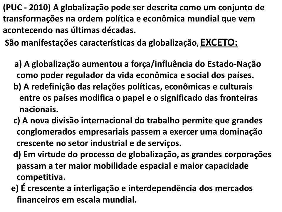 (PUC - 2010) A globalização pode ser descrita como um conjunto de transformações na ordem política e econômica mundial que vem acontecendo nas últimas