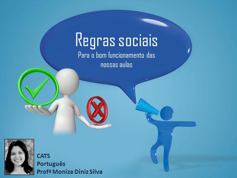 Regras sociais Para o bom funcionamento das nossas aulas CATS Português Profª Monize Diniz Silva