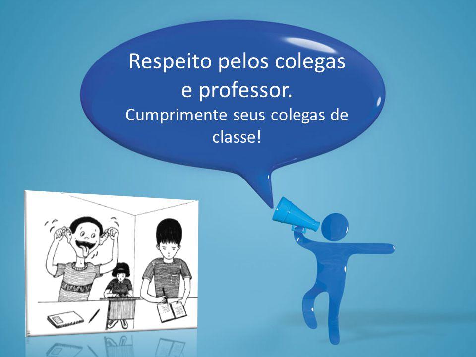 Respeito pelos colegas e professor. Cumprimente seus colegas de classe!