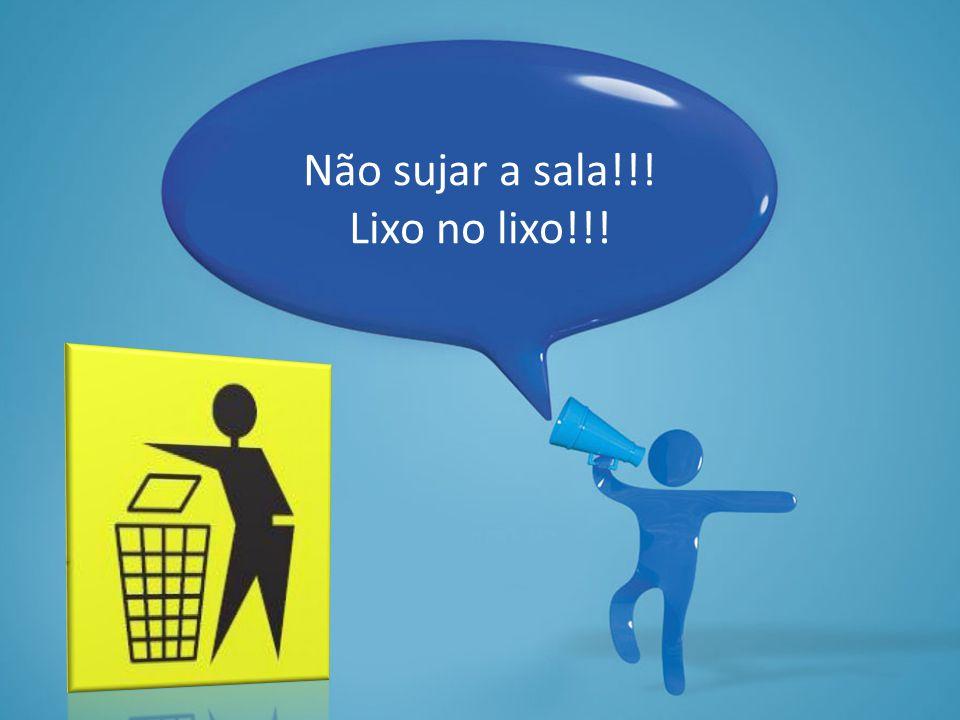 Não sujar a sala!!! Lixo no lixo!!!