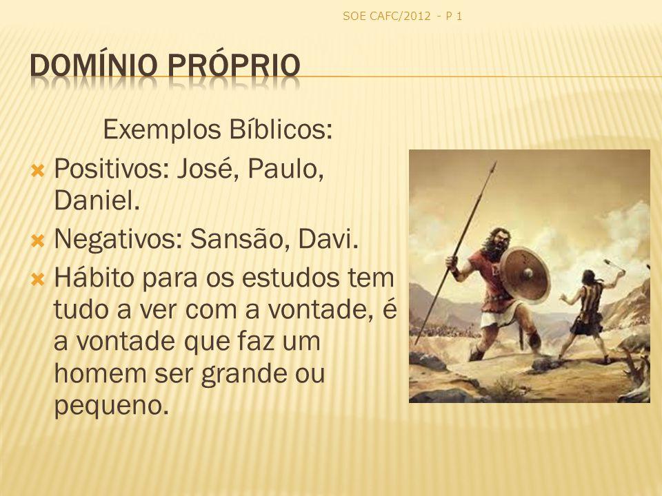 Exemplos Bíblicos: Positivos: José, Paulo, Daniel. Negativos: Sansão, Davi. Hábito para os estudos tem tudo a ver com a vontade, é a vontade que faz u