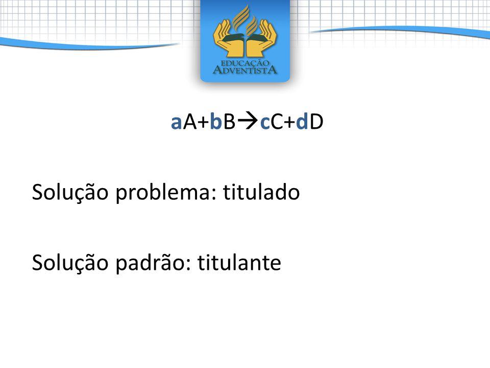 aA+bB cC+dD Solução problema: titulado Solução padrão: titulante