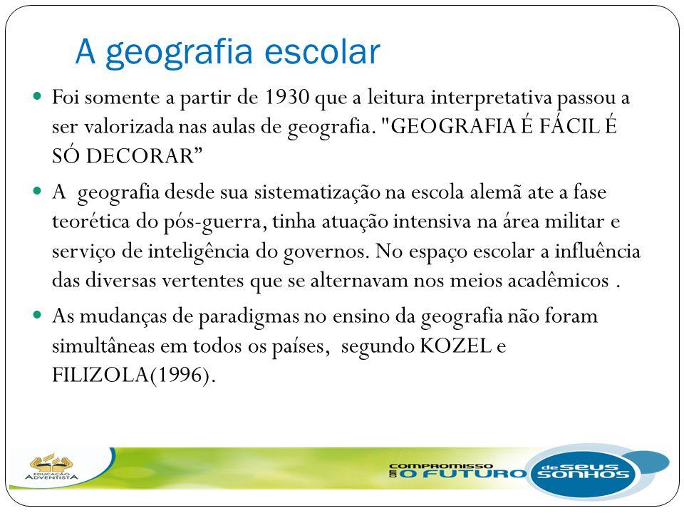 A geografia escolar Foi somente a partir de 1930 que a leitura interpretativa passou a ser valorizada nas aulas de geografia.
