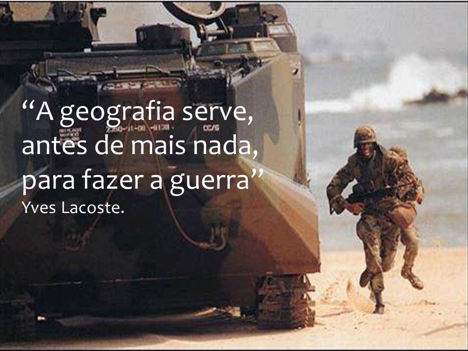 A geografia serve, antes de mais nada, para fazer a guerra Yves Lacoste.