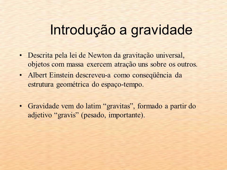 Descrita pela lei de Newton da gravitação universal, objetos com massa exercem atração uns sobre os outros.