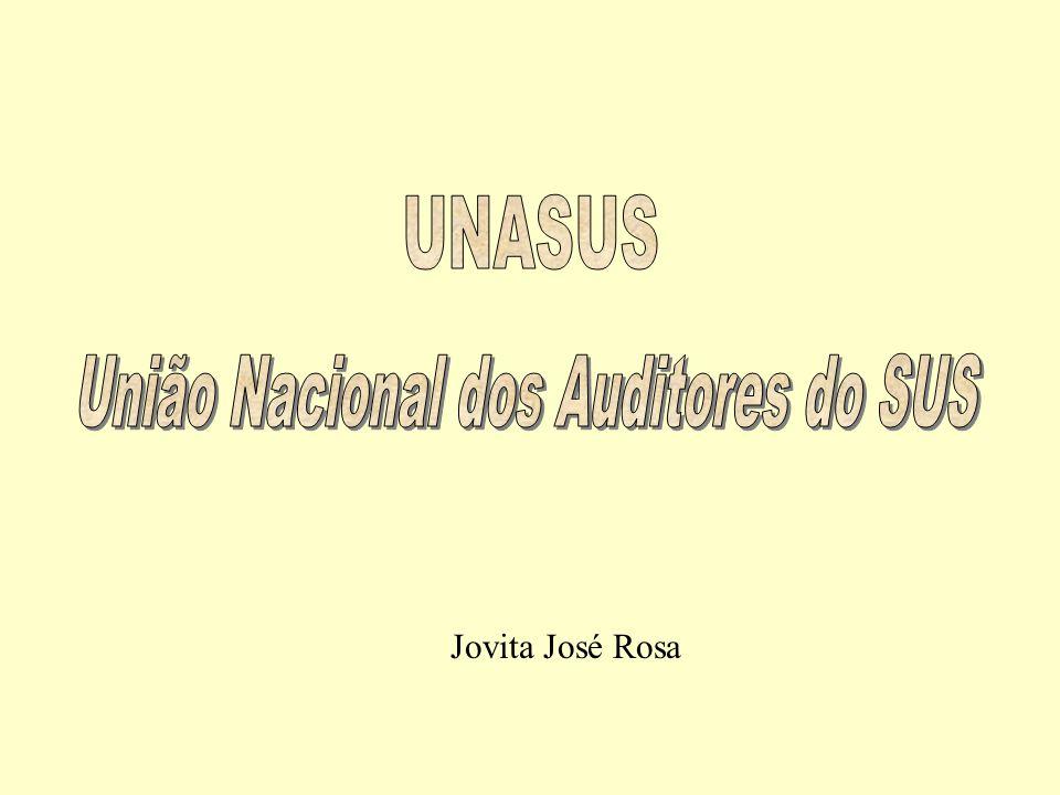 UNASUS - União Nacional dos Auditores do SUS 1 Jovita José Rosa