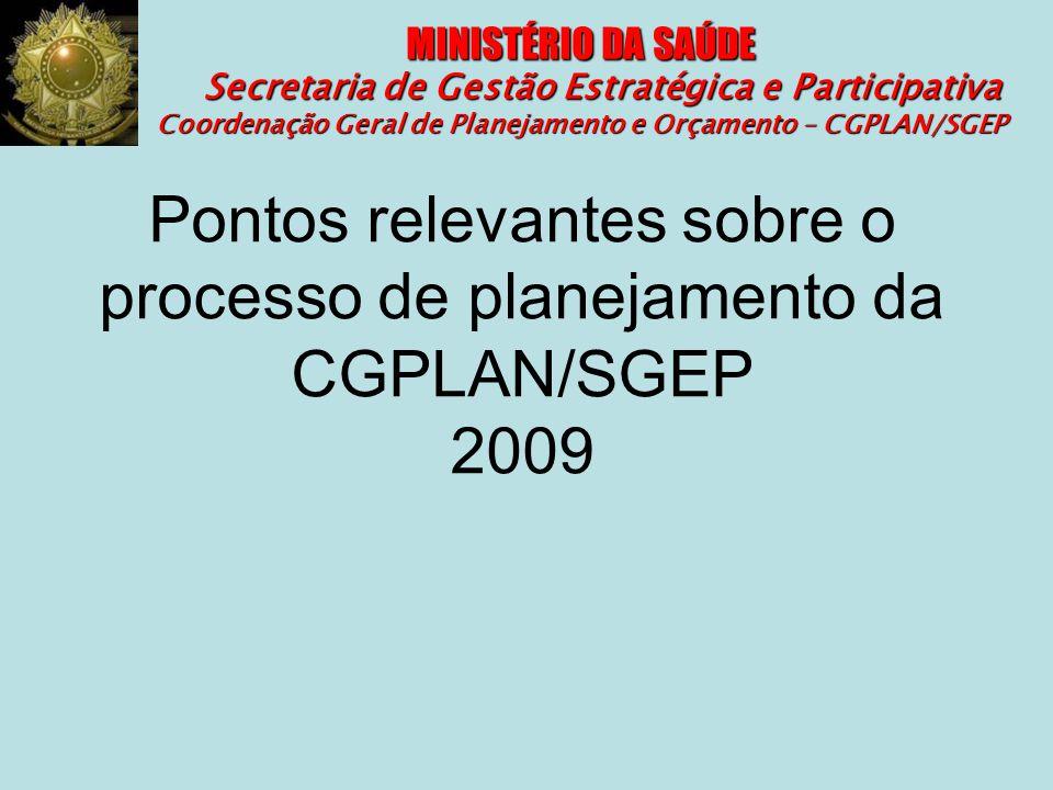 MINISTÉRIO DA SAÚDE Secretaria de Gestão Estratégica e Participativa Coordenação Geral de Planejamento e Orçamento – CGPLAN/SGEP Pontos relevantes sob