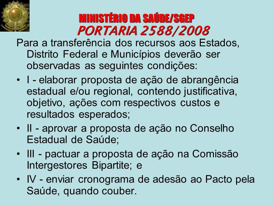 MINISTÉRIO DA SAÚDE/SGEP PORTARIA 2588/2008 Para a transferência dos recursos aos Estados, Distrito Federal e Municípios deverão ser observadas as seg