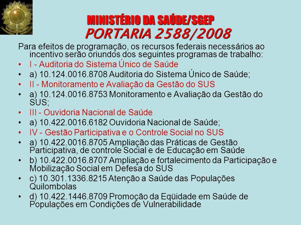 MINISTÉRIO DA SAÚDE/SGEP PORTARIA 2588/2008 Para efeitos de programação, os recursos federais necessários ao incentivo serão oriundos dos seguintes pr