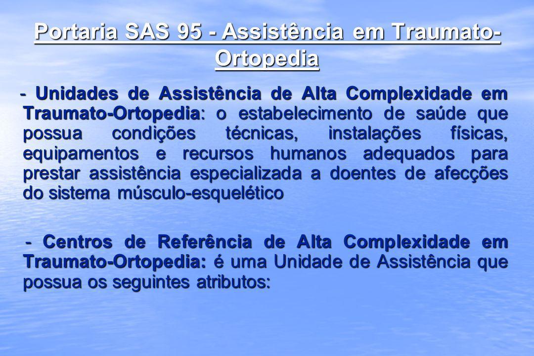 Portaria SAS 95 - Assistência em Traumato- Ortopedia - Unidades de Assistência de Alta Complexidade em Traumato-Ortopedia: o estabelecimento de saúde