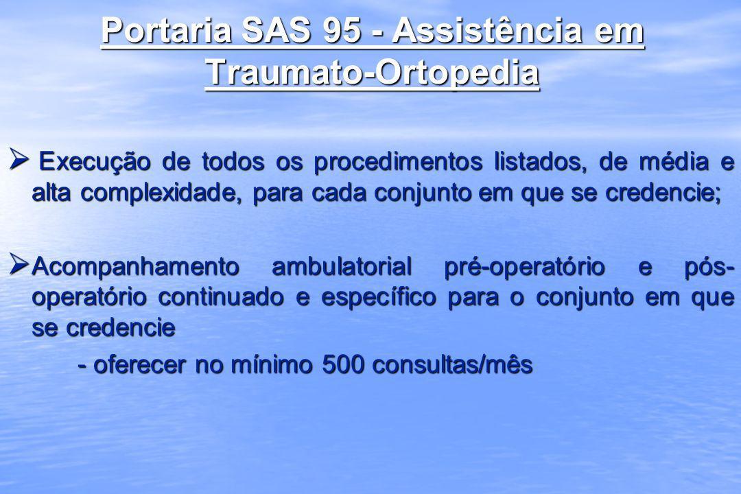 Portaria SAS 95 - Assistência em Traumato-Ortopedia Execução de todos os procedimentos listados, de média e alta complexidade, para cada conjunto em q