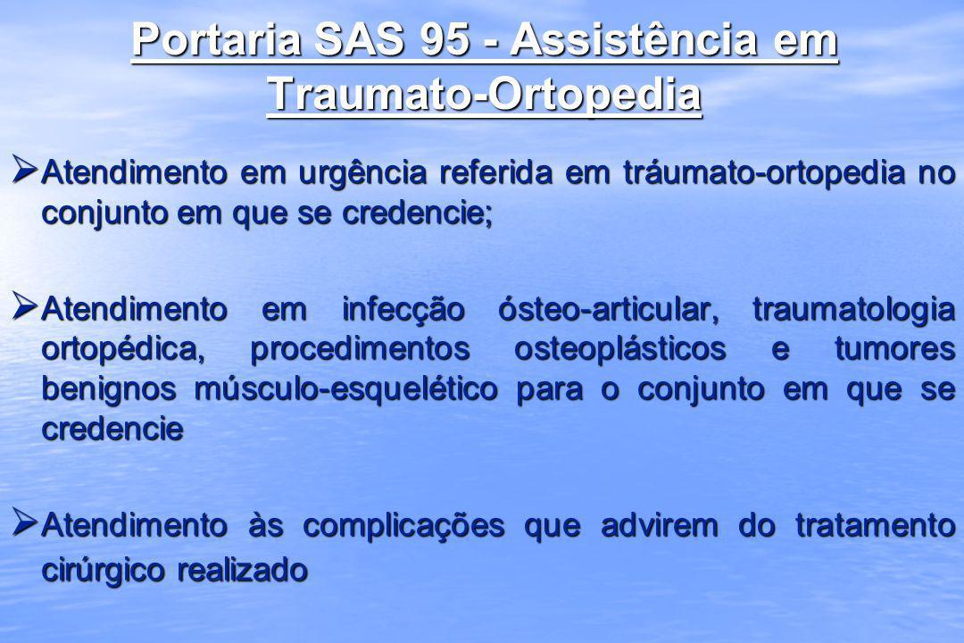Portaria SAS 95 - Assistência em Traumato-Ortopedia Atendimento em urgência referida em tráumato-ortopedia no conjunto em que se credencie; Atendiment