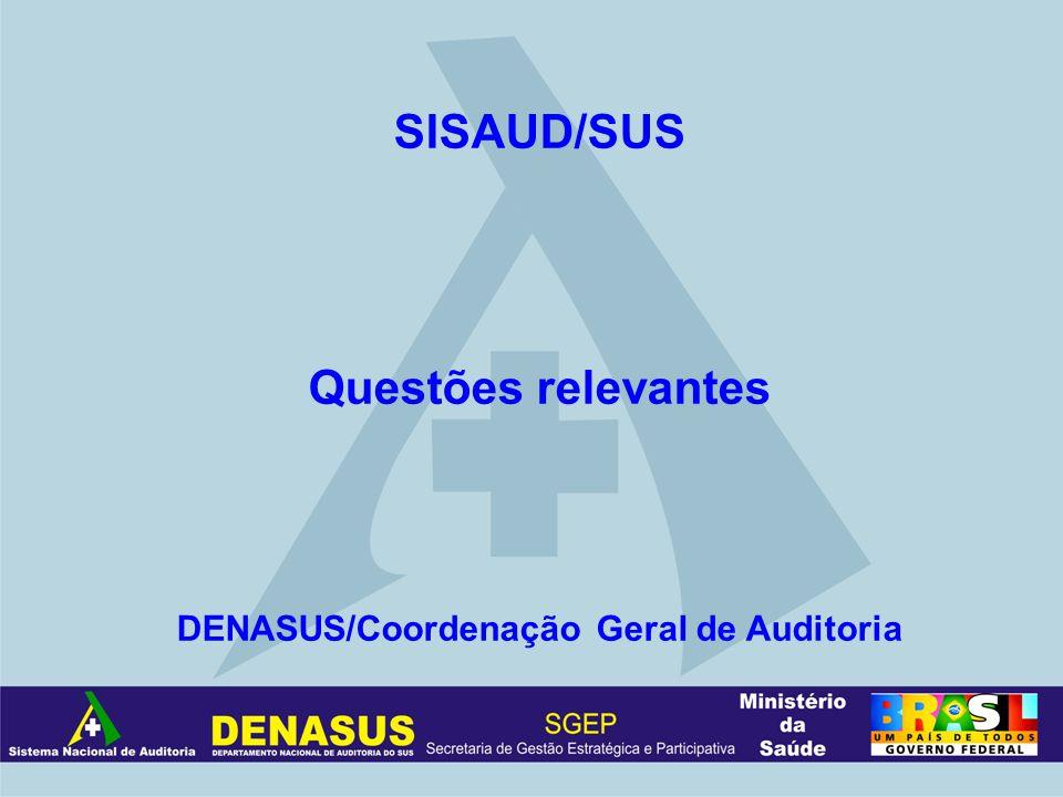 SISAUD/SUS Questões relevantes DENASUS/Coordenação Geral de Auditoria