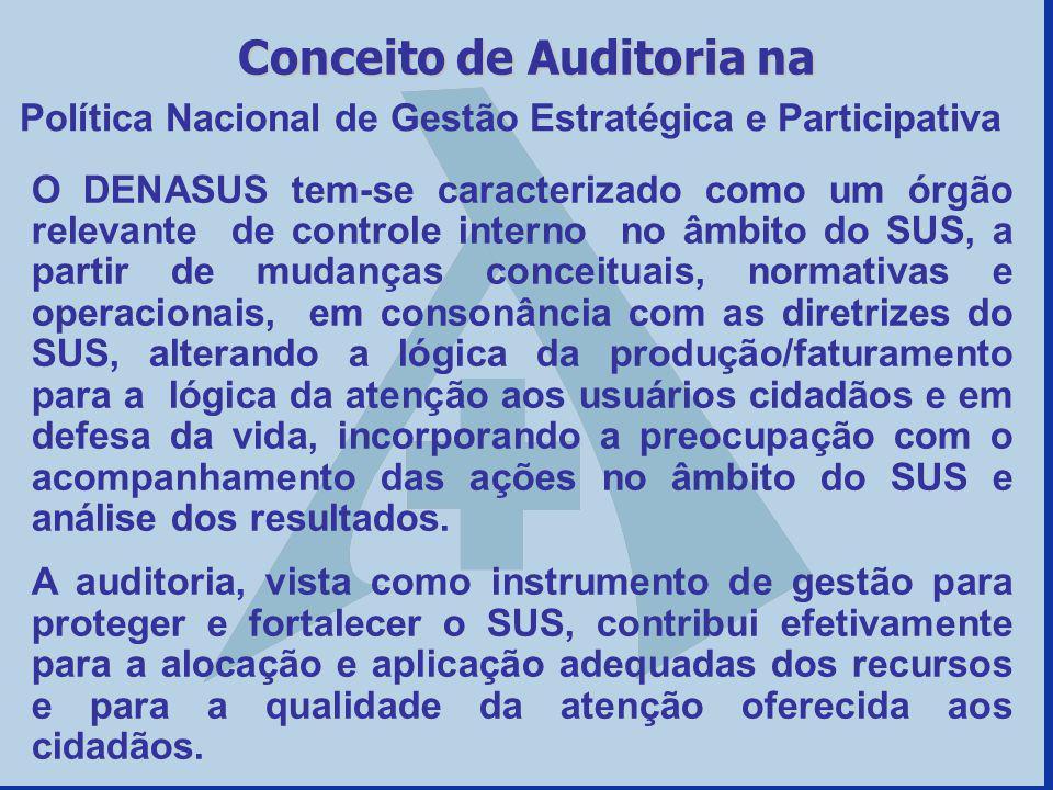 Política Nacional de Gestão Estratégica e Participativa Conceito de Auditoria na O DENASUS tem-se caracterizado como um órgão relevante de controle in