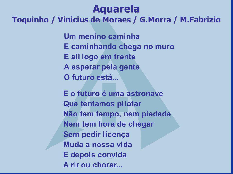 Aquarela Toquinho / Vinicius de Moraes / G.Morra / M.Fabrizio Um menino caminha E caminhando chega no muro E ali logo em frente A esperar pela gente O