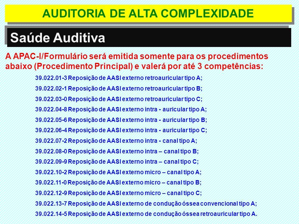 AUDITORIA DE ALTA COMPLEXIDADE Saúde Auditiva A APAC-I/Formulário será emitida somente para os procedimentos abaixo (Procedimento Principal) e valerá