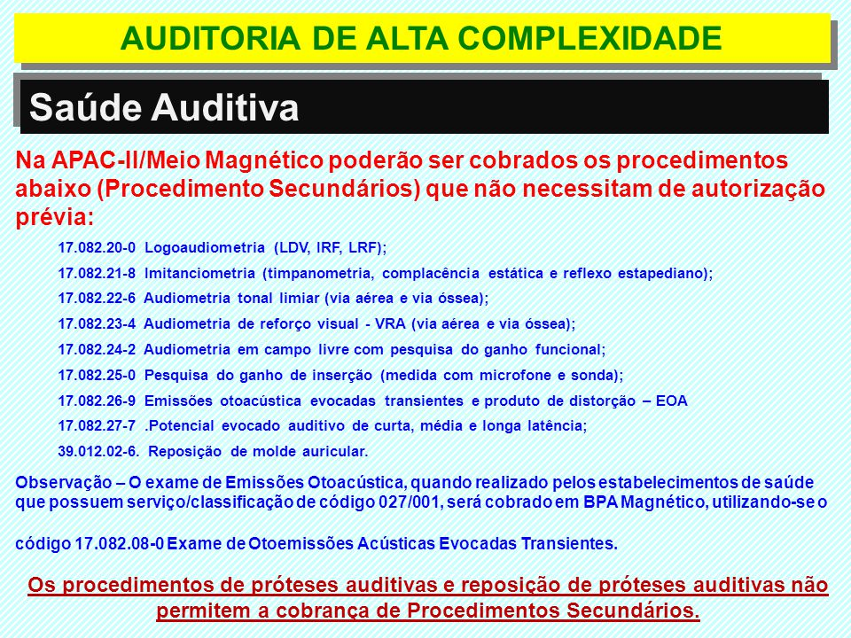 AUDITORIA DE ALTA COMPLEXIDADE Saúde Auditiva Na APAC-II/Meio Magnético poderão ser cobrados os procedimentos abaixo (Procedimento Secundários) que nã
