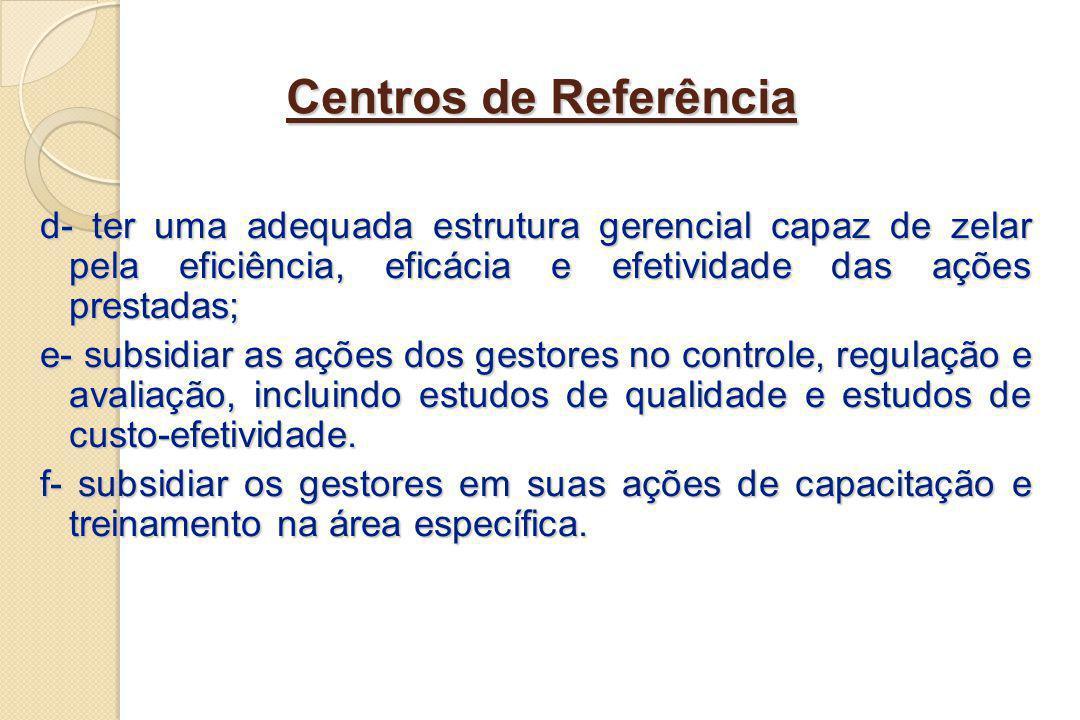 Centros de Referência d- ter uma adequada estrutura gerencial capaz de zelar pela eficiência, eficácia e efetividade das ações prestadas; e- subsidiar