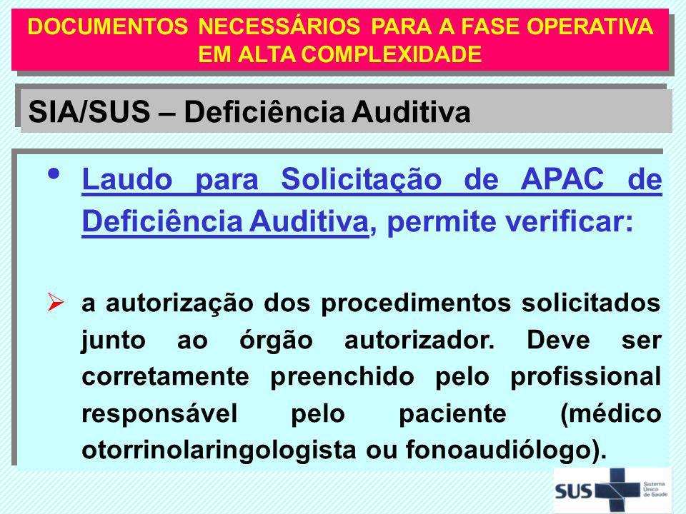 DOCUMENTOS NECESSÁRIOS PARA A FASE OPERATIVA EM ALTA COMPLEXIDADE Laudo para Solicitação de APAC de Deficiência Auditiva, permite verificar: a autoriz