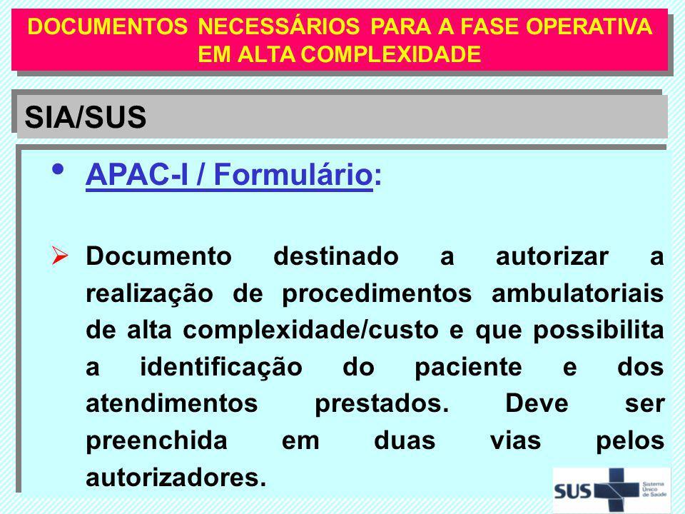 SIA/SUS DOCUMENTOS NECESSÁRIOS PARA A FASE OPERATIVA EM ALTA COMPLEXIDADE APAC-I / Formulário: Documento destinado a autorizar a realização de procedi