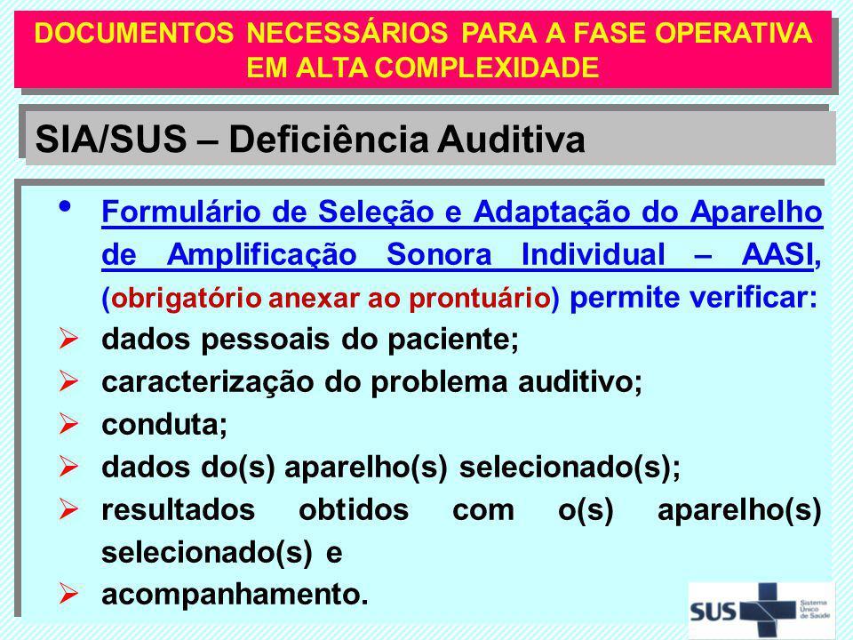 Formulário de Seleção e Adaptação do Aparelho de Amplificação Sonora Individual – AASI, (obrigatório anexar ao prontuário) permite verificar: dados pe