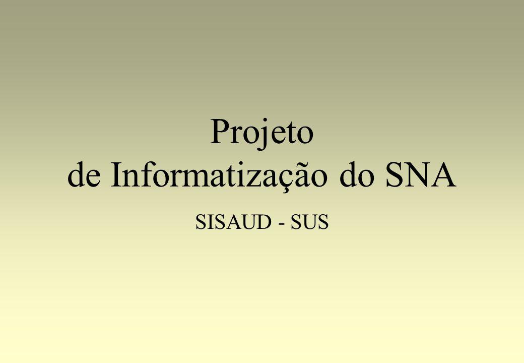 Projeto de Informatização SNA Objetivos Armazenar e consolidar as informações coletadas por todo SNA, a nível nacional.