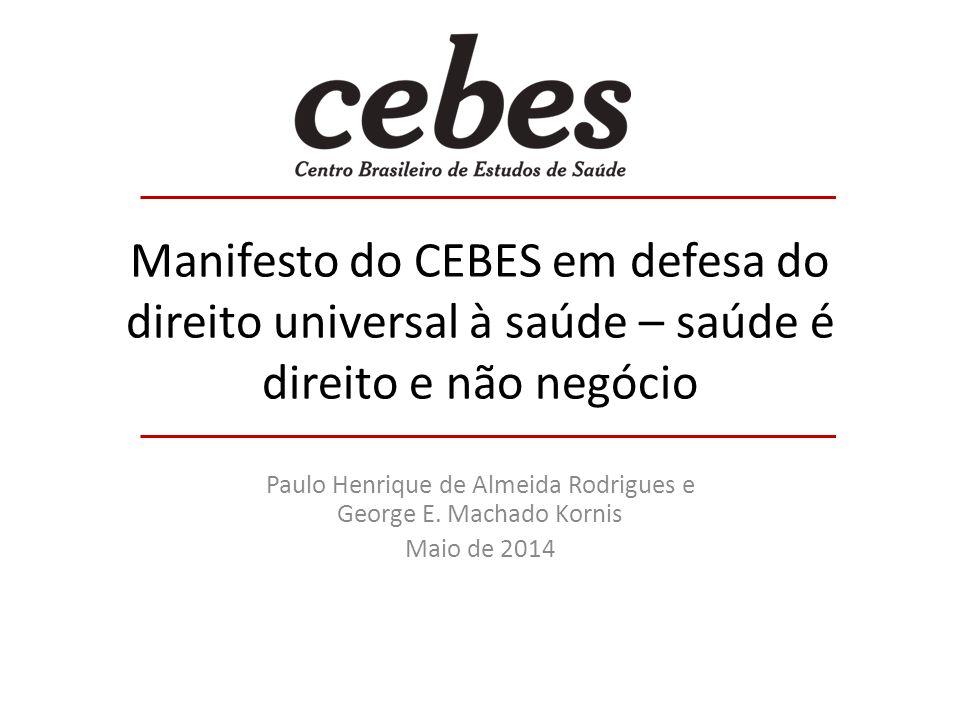 Manifesto do CEBES em defesa do direito universal à saúde – saúde é direito e não negócio Paulo Henrique de Almeida Rodrigues e George E. Machado Korn